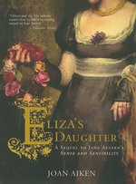 Eliza s Daughter : A Sequel to Jane Austen's Sense and Sensibility - Joan Aiken