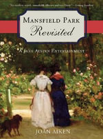 Mansfield Park Revisited : A Jane Austen Entertainment - Joan Aiken