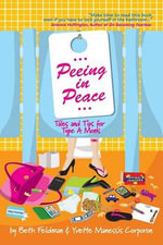 Peeing in Peace : Tales and Tips for Type A Moms - Beth Feldman