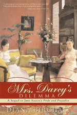 Mrs. Darcy s Dilemma : A Sequel to Jane Austens Pride and Prejudice - Diana Birchall