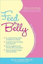 Feed the Belly : The Pregnant Mom's Healthy Eating Guide - Frances Largeman-Roth