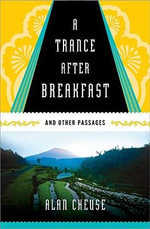 A Trance After Breakfast : And Other Passages - Professor Alan Cheuse