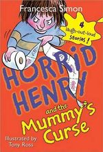 Horrid Henry and the Mummy's Curse : Horrid Henry Series : Book 7 - Francesca Simon