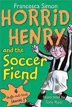 Horrid Henry and the Soccer Fiend : Horrid Henry Series - Francesca Simon