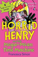 Horrid Henry and the Mega-Mean Time Machine : Horrid Henry Series : Book 13 - Francesca Simon