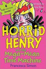 Horrid Henry and the Mega-Mean Time Machine : Horrid Henry Series : Book 13 - Francesca Simon