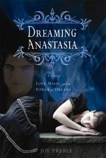 Dreaming Anastasia : A Novel of Love, Magic, and the Power of Dreams - Joy Preeble