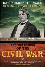 Charles Summer and the Coming of the Civil War - David Herbert Donald