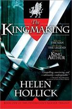 The Kingmaking : Book One of the Pendragon's Banner Trilogy - Helen Hollick