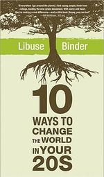 10 Ways to Change the World in Your 20's - Libuse Binder