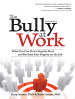 The Bully at Work : What You Can Do to Stop the Hurt and Reclaim Your Dignity on the Job