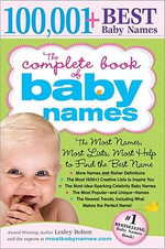 The Complete Book of Baby Names : The Most Names, Most Lists, Most Help to Find the Best Name - Lesley Bolton