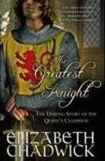 The Greatest Knight : The Unsung Story of the Queen's Champion - Elizabeth Chadwick