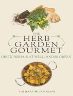 The Herb Garden Gourmet : Grow Herbs, Eat Well, and Be Green - Tim Haas