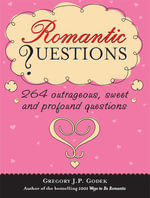 Romantic Questions : 264 Outrageous, Sweet and Profound Questions - Gregory J. P. Godek