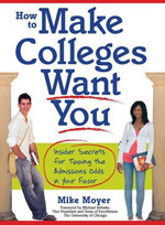 How to Make Colleges Want You : Insider Secrets for Tipping the Admissions Odds in Your Favor - Mike Moyer