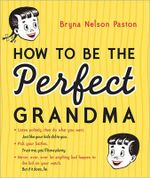 How to Be the Perfect Grandma - Bryna Nelson Paston