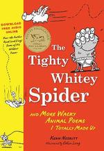 The Tighty Whitey Spider : And More Wacky Animal Poems I Totally Made Up - Kenn Nesbitt