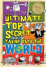 Ultimate Top Secret Guide to Taking Over the World - Kenn Nesbitt