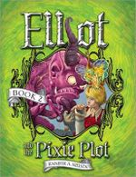 Elliot and the Pixie Plot : The Underworld Chronicles - Jennifer A Nielsen