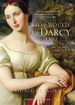 What Would Mr Darcy Do - Abigail Reynolds