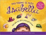 My Name is Not Isabella : Just How Big Can a Little Girl Dream? - Jennifer Fosberry