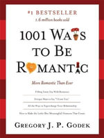 1001 Ways to Be Romantic : More Romantic Than Ever - Gregory J.P. Godek