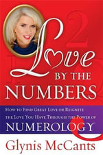 Love by the Numbers : How to Find Great Love or Reignite the Love You Have Through the Power of Numerology - Glynis McCants