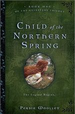 Child of the Northern Spring : The Legend Begins... : Book One of the Guinevere Trilogy - Persia Woolley