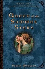 Queen of the Summer Stars : A Queen Blossoms : Book Two of the Guinevere Trilogy - Persia Woolley