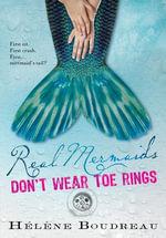 Real Mermaids Don't Wear Toe Rings - Helene Boudreau
