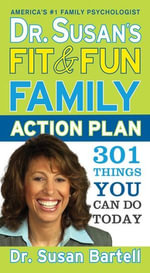 Dr. Susan's Fit and Fun Family Action Plan : 301 Things You Can Do Today - Susan Bartell