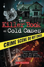 Killer Book of Cold Cases : Incredible Stories, Facts, and Trivia from the Most Baffling True Crime Cases of All Time - Tom Philbin