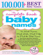 The Complete Book of Baby Names : The Most Names (100,001+), Most Unique Names, Most Idea-Generating Lists (600+) and the Most Help to Find the Perfect - Lesley Bolton