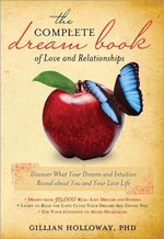 The Complete Dream Book of Love and Relationships : Discover What Your Dreams and Intuition Reveal about You and Your Love Life - Gillian Holloway