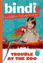 Trouble at the Zoo : Bindi Wildlife Adventures : Book 1 - Chris Kunz