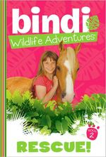 Rescue! : Bindi Wildlife Adventures : Book 2 - Bindi Irwin