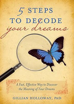 5 Steps to Decode Your Dreams : A Fast, Effective Way to Discover the Meaning of Your Dreams - Gillian Holloway