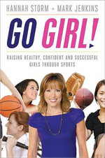 Go Girl! : Raising Healthy, Confident and Successful Girls Through Sports - Professor Mark Jenkins