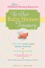 Best Baby Names Treasury : Your Ultimate Naming Resource - Emily Larson