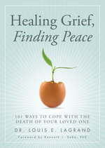 Healing Grief, Finding Peace : 101 Ways to Cope with the Death of Your Loved One - Louis LaGrand