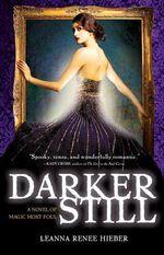 Darker Still : A Novel of Magic Most Foul - Leanna Renee Hieber