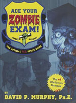 Ace Your Zombie Exam! : The Official Ph.Z. Study Guide - David Murphy
