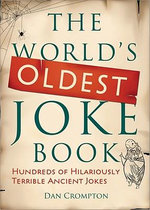 The World's Oldest Joke Book : Hundreds of Hilariously Terrible Ancient Jokes - Dan Crompton