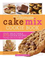 The Ultimate Cake Mix Cookie Book : More Than 375 Delectable Cookie Recipes That Begin with a Box of Cake Mix - Camilla Saulsbury