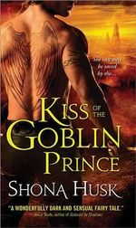Kiss of the Goblin Prince : The Shadowlands Series : Book 2 - Shona Husk