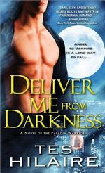 Deliver Me from Darkness : A Novel of the Paladin Warriors - Tes Hilaire