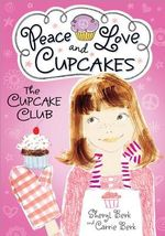 The Cupcake Club : Peace, Love, and Cupcakes - Sheryl Berk