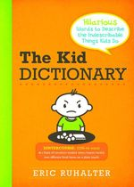 Kid Dictionary : Hilarious Words to Describe the Indescribable Things Kids Do - Eric Ruhalter