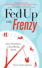 Fed Up with Frenzy : Slow Parenting in a Fast-Moving World - Susan Sachs Sachs Lipman